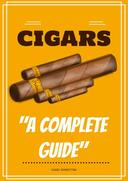 Cigars : A Complete Guide