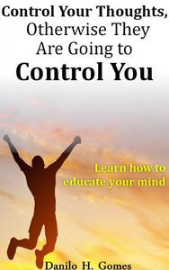 Control Your Thoughts, Otherwise They Are Going to Control You