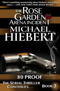 80 Proof (The Rose Garden Arena Incident, Book 3)