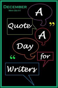 A Quote A Day for Writers 12: December - Why Do It?