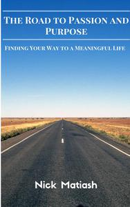 The Road to Passion and Purpose: Finding Your Way to a Meaningful Life