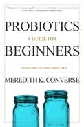 Probiotics and Fermented Foods: A Guide for Beginners