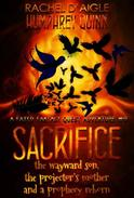 Sacrifice (The Wayward King, The Projector's Mother, and A Prophecy Reborn)