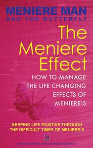 Meniere Man And The Butterfly. The Meniere Effect: How To Manage The Life Changing Effects Of Meniere's.
