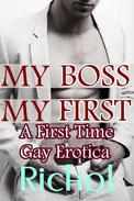My Boss, My First: A First Time Gay Erotica
