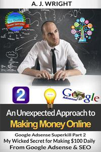 Google Adsense Superkill Part 2 - My Wicked Secret for Making $100 Daily From Google Adsense & SEO