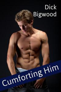 Cumforting Him (Gay Taboo, Household, First Time, Older Man, Erotica)