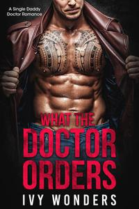 What the Doctor Orders: A Single Daddy Doctor Romance