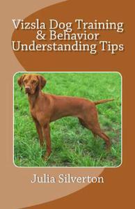 Vizsla Dog Training & Behavior Understanding Tips