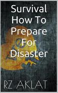 Survival - How To Prepare For Disaster