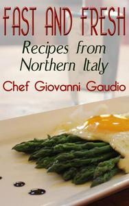 Fast and Fresh: Recipes from Northern Italy