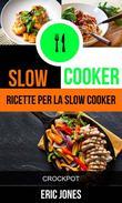 Slow Cooker: Ricette per la Slow Cooker (Crockpot)