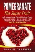 Pomegranate - The Super Fruit A Thousand Year Secret Healing Power Revealed!