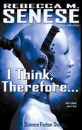 I Think, Therefore...: A Science Fiction Story