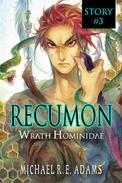 Recumon: Wrath Hominidae (Story #3)