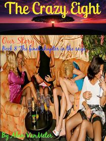 The Crazy Eight: Our Story  (Book 8, the final chapter in The Crazy Eight saga)