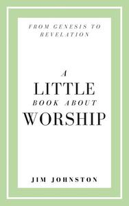A Little Book About Worship