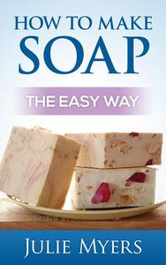 How To Make Soap: The Easy Way