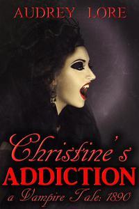 Christine's Addiction; A Vampire Tale: 1890