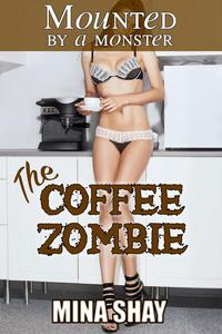 Mounted by a Monster: The Coffee Zombie