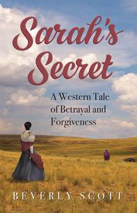 Sarah's Secret: A Western Tale of Betrayal and Forgiveness