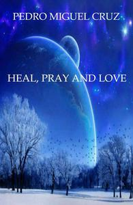 Heal, Pray and Love