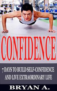 Confidence:  7 Days to Build Self confidence and live extraordinary life