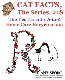 Cat Facts, The Series #18: The Pet Parent's A-to-Z Home Care Encyclopedia