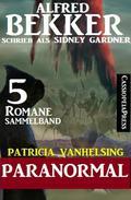 Patricia Vanhelsing Sammelband 5 Romane: Sidney Gardner - Paranormal