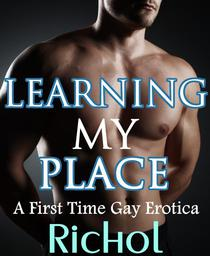 Learning My Place: A First Time Gay Erotica