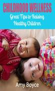 Childhood Wellness: Great Tips to Raising Healthy Children