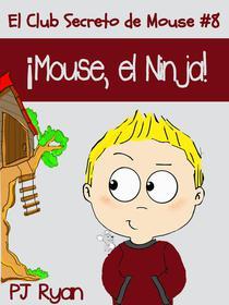 El Club Secreto de Mouse #8: ¡Mouse, el Ninja!