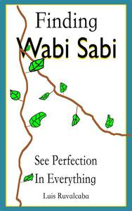 Finding Wabi Sabi : See Perfection In Everything
