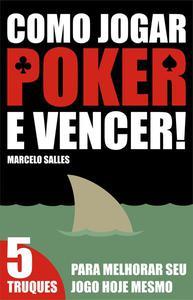 Como Jogar Poker e Vencer! — 5 Truques para melhorar seu jogo hoje mesmo