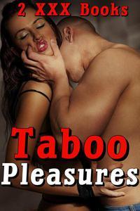 TABOO PLEASURES 2 XXX BOOKS (Steamy Erotica Box Set, MF Alpha Male Younger Women Billionaire Dominant Kinky Controlling Man,  XXX MFM, MMMMF)
