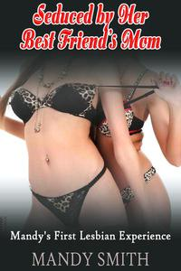 Seduced by Her Best Friend's Mom: Mandy's First Lesbian Experience