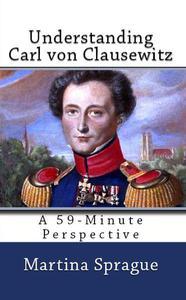 Understanding Carl von Clausewitz