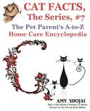 Cat Facts, The Series #7: The Pet Parent's A-to-Z Home Care Encyclopedia