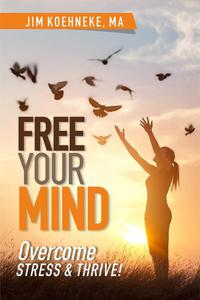 Free Your Mind - Overcome Stress & Thrive!