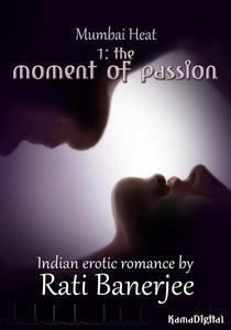 Mumbai Heat 1: The Moment of Passion - An Indian Erotic Romance