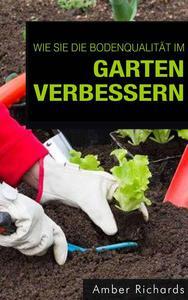 Wie Sie die Bodenqualität im Garten verbessern