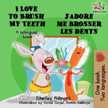 I Love to Brush My Teeth J'adore me brosser les dents (English french Kids Book)