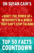 Quiet : The Power of Introverts in a World That Can't Stop Talking - Top 50 Facts Countdown