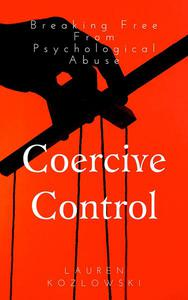 Coercive Control: Breaking Free From Psychological Abuse