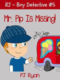 RJ - Boy Detective #5: Mr. Pip Is Missing!