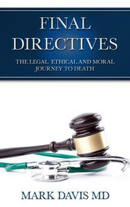 Final Directives The Legal Ethical and Moral Journey to Death