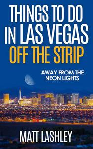 Things To Do in Las Vegas Off the Strip – Away from the Neon Lights