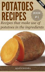 POTATOES RECIPES: Recipes that make use of potatoes in the ingredients