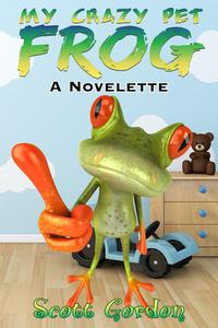 My Crazy Pet Frog: A Novelette