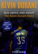 Kevin Durant - Rise Above And Shoot, The Kevin Durant Story